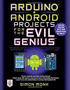 Arduino + Android Projects for the Evil Genius: Control Arduino With Your Smartphone or Tablet from Tab Books
