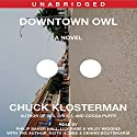 Downtown Owl: A Novel (       UNABRIDGED) by Chuck Klosterman Narrated by Phillip Baker Hall, Lily Rabe, Wiley Wiggins, Keith Nobbs, Dennis Boutsikaris