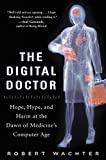 img - for The Digital Doctor: Hope, Hype, and Harm at the Dawn of Medicine s Computer Age book / textbook / text book