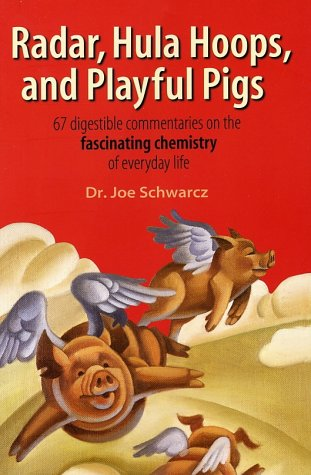 Radar, Hula Hoops and Playful Pigs : 67 Digestible Commentaries on the Fascinating Chemistry of Everyday Life, JOE SCHWARCZ
