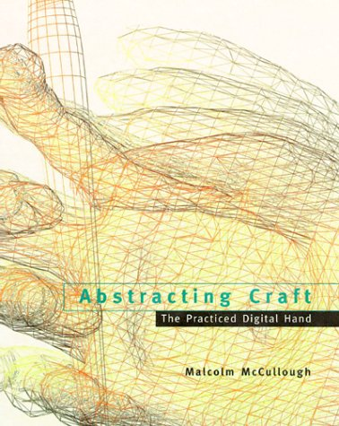 Abstracting Craft: The Practiced Digital Hand: Malcolm McCullough: 9780262631891: Amazon.com: Books