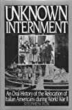 The Unknown Internment: An Oral History of the Relocation of Italian Americans During World War II (Twayne Oral History Series, 4)