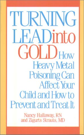 Turning Lead into Gold: How Heavy Metal Poisoning Can Affect Your Child and How to Prevent and Treat It