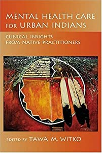 Mental Health Care for Urban Indians: Clinical Insights from Native Practitioners