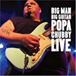 Popa Chubby: Big Man Big Guitar - Live