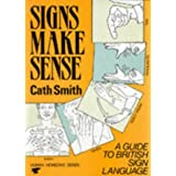 Signs Make Sense: A Guide to British Sign Language (Human horizons series)by Cath Smith