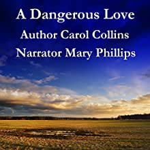 A Dangerous Love Audiobook by Carol Collins Narrated by Mary Phillips