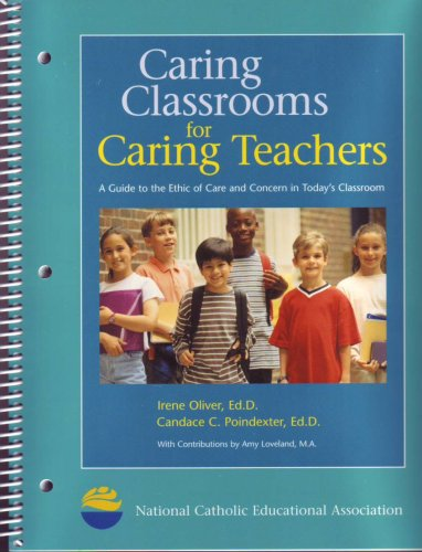 Caring Classrooms for Caring Teachers: A Guide to the Ethic of Care and Concern in Today's Classroom