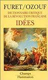 Dictionnaire critique de la Révolution française. Tome 4 : Idées