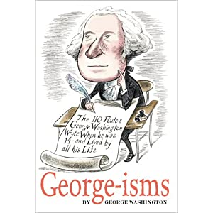 GEORGE-isms: The 110 Rules George Washington Lived By