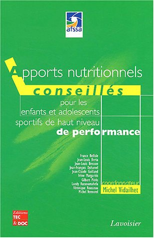 Apports nutritionnels conseillés pour les enfants et les adolescents sportifs de haut niveau de performance (French Edition)