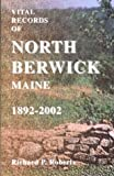 Vital Records of North Berwick, Maine, 1892-2002 (0788424564) by Roberts, Richard
