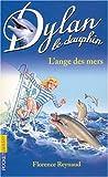 echange, troc Florence Reynaud - Dylan le dauphin, tome 2 : L'ange des mers
