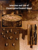 Selection and Use of Preservative-Treated Wood