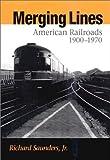 Merging Lines : American Railroads, 1900-1970