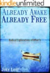 Already Awake Already Free: Radical E...