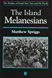 The Island Melanesians (The Peoples of SouthEast Asia and the Pacific)