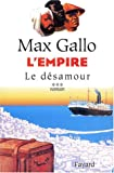 echange, troc Max Gallo - L'empire, Tome 3 : Le Désamour