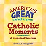 America's Great (and Not So Great) Catholic Moments (Perpetual) (1592761259) by Craughwell, Thomas J.