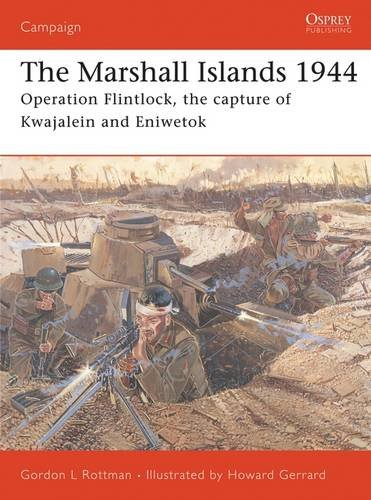 The Marshall Islands 1944: Operation Flintlock, the capture of Kwajalein and Eniwetok (Campaign)