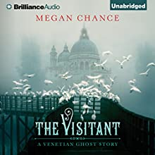 The Visitant: A Venetian Ghost Story (       UNABRIDGED) by Megan Chance Narrated by Julia Whelan
