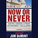 Now or Never: Saving America from Economic Collapse Audiobook by Jim DeMint Narrated by Jim DeMint