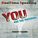 RealTime Speaking: YOU Are the Message! (       UNABRIDGED) by Robert Rabbin Narrated by Markus Flanagan