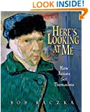 Here's Looking at Me: How Artists See Themselves (Bob Raczka's Art Adventures)