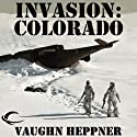 Invasion: Colorado: Invasion America, Book 3 (       UNABRIDGED) by Vaughn Heppner Narrated by Mark Ashby