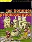 Les Hommes pr�historiques: Des exp�ri...