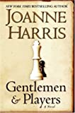 Gentlemen and Players : A Novel - Joanne Harris