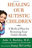 img - for Healing Our Autistic Children: A Medical Plan for Restoring Your Child's Health book / textbook / text book