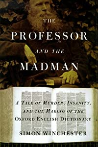 murder and madness in simon winchesters the professor and the madman Summary and reviews of the professor and the madman by simon winchester, plus links to a book excerpt from the professor and the madman and author biography of simon winchester.