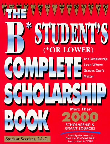 The B Student's Complete Scholarship Book