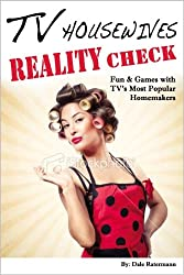 TV Housewives Reality Check: Fun & Games with TV's Most Popular