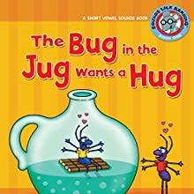 The Bug in the Jug Wants a Hug: A Short Vowel Sounds Book Audiobook by Brian P. Cleary Narrated by  Book Buddy Digital Media