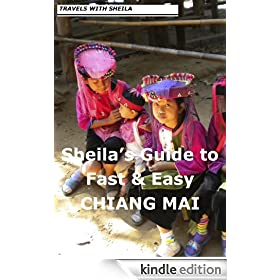 Sheila's Guide to Fast & Easy Chiang Mai (Fast & Easy Travel Book 5)