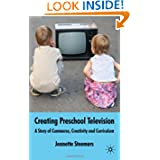 Creating Preschool Television: A Story of Commerce, Creativity and Curriculum