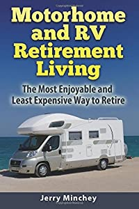 Motorhome and RV Retirement Living: The Most Enjoyable and Least ExpensiveWay to Retire from Stony River Media