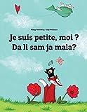 Je suis petite, moi ? Da li sam ja mala?: Un livre d'images pour les enfants (Edition bilingue français-serbe)