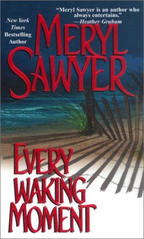 Every Waking Moment, MERYL SAWYER