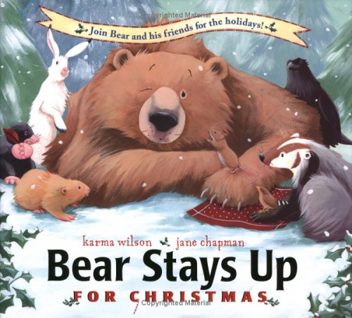 Bear Stays Up : For Christmas, KARMA WILSON, JANE CHAPMAN
