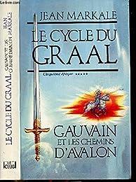 Le Cycle du Graal ***** cinquième époque Gauvain et les Chemins d'Avalon