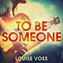 To Be Someone Audiobook by Louise Voss Narrated by Caitlin Thorburn