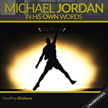 Michael Jordan: In His Own Words Audiobook by Geoffrey Giuliano Narrated by  Various Narrators