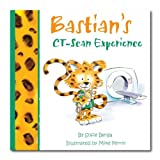 img - for Bastian's CT- Scan Experience- A Mom's Choice Awards  Gold Recipient (Bastian Adventure Series) book / textbook / text book