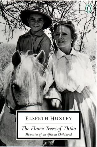 The Flame Trees of Thika: Memories of an African Childhood (Classic, 20th-Century, Penguin) written by Elspeth Huxley