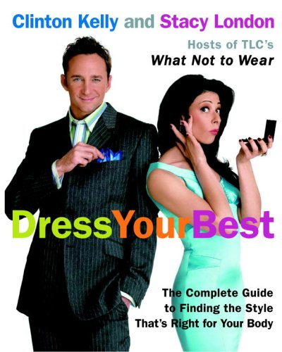 Dress Your Best: The Complete Guide To Finding The Style That'S Right For Your Body