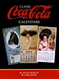 img - for Classic Coca-Cola Calendars by Petretti, Allan, Beyer, Chris (2000) Hardcover book / textbook / text book