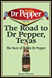 Karen Wright The Road to Dr Pepper, Texas: The Story of Dublin Dr Pepper